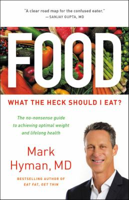 Food: What the Heck Should I Eat? : The No-Nonsense Guide to Achieving Optimal Weight and Lifelong Health