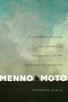 Menno Moto : A Journey Across the Americas in Search of My Mennonite Identity.