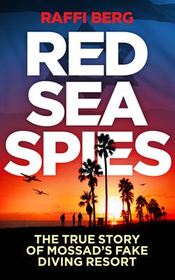 Read Sea Spies : The True Story of Mossad's Fake Diving Resort.